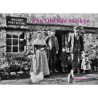 The Old Isle of Skye by Guthrie Hutton - 9781840338454 Book