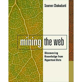 Mining the Web by Chakrabarti & Soumen Asst. Prof. of Computer Science & Indian Institute of Technology & Bombay