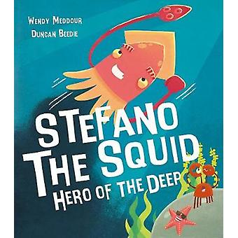 Stefano the Squid - Hero of the Deep by Wendy Meddour - 9781788810845