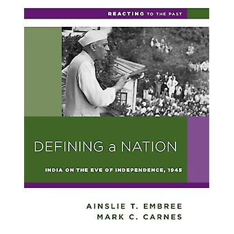 Defining a Nation - India on the Eve of Independence - 1945 by Ainslie