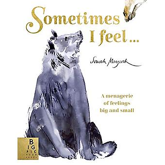 Sometimes I Feel... - A Menagerie of Feelings Big and Small by Sarah M