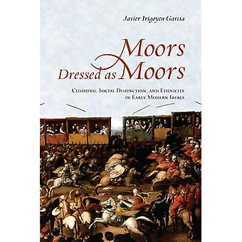 Moors Dressed as Moors - Clothing - Social Distinction and Ethnicity i