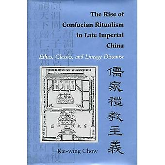 The Rise of Confucian Ritualism in Late Imperial China - Ethics - Clas