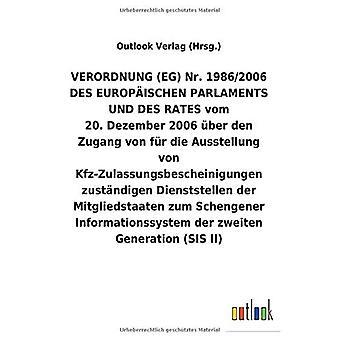 VERORDNUNG (EG) Nr.1986/2006 DES EUROPA ISCHEN PARLAMENTS UND DES RATES vom 20.Dezember 2006 Aber den Zugang von fAr die Ausstellung von Kfz-Zulassungsbescheinigungen zust ndigen Dienststellen der Mitgliedstaaten zum Schengener Informations