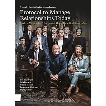 Protocol to Manage Relationships Today by Jean Paul WijersIsabel AmaralWilliam HansonBengtArne HullemanDiana Mather