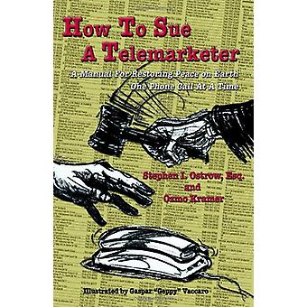 How to Sue a Telemarketer by Stephen I Ostrow - 9780615338170 Book