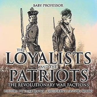 The Loyalists and the Patriots - The Revolutionary War Factions - Hist