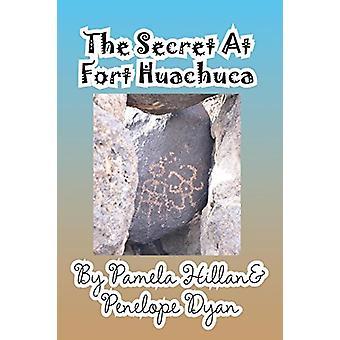 The Secret at Fort Huachuca by Pamela Hillan - 9781614770930 Book