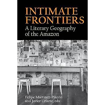 Intimate Frontiers A Literary Geography of the Amazon American Tropics Towards a Literary Geography 6