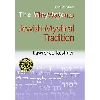 Thw Way into Jewish Mystical Tradition by Kushner & Rabbi Lawrence Rabbi Lawrence Kushner