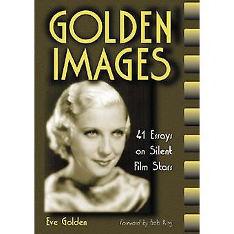 Golden Images  41 Essays on Silent Film Stars by Eve Golden
