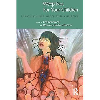 Weinen Sie nicht für Ihre Kinder: Essays über Religion und Gewalt (Religion & Gewalt)
