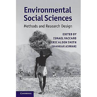 Environmental Social Sciences  Methods and Research Design by Edited by Ismael Vaccaro & Edited by Eric Alden Smith & Edited by Shankar Aswani
