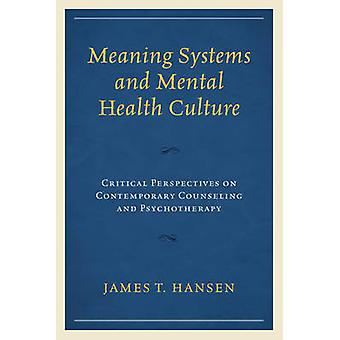 Meaning Systems and Mental Health Culture Critical Perspectives on Contemporary Counseling and Psychotherapy by Hansen