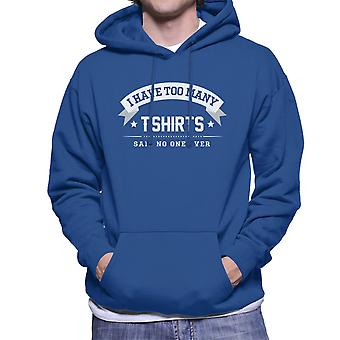 I Have Too Many T Shirts Said No One Ever Men's Hooded Sweatshirt