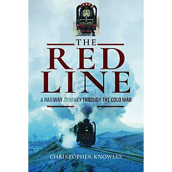 The Red Line - A Railway Journey Through the Cold War by Christopher K