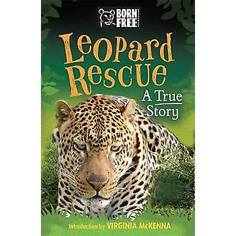 Born Free Leopard Rescue - A True Story by Sara Starbuck - 97815101005
