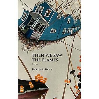 Luego vimos las llamas - historias de Daniel A. Hoyt - libro 9781558496996