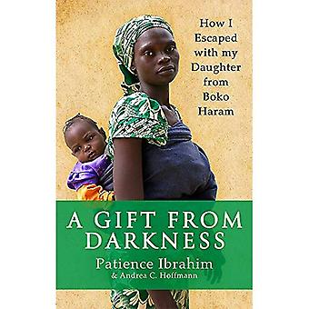 A Gift from Darkness: How I Escaped with my Daughter� from Boko Haram