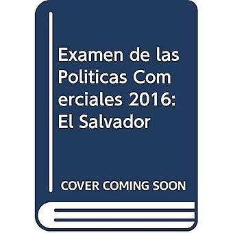 Examen de Las Polticas Comerciales 2016: El Salvador: El Salvador