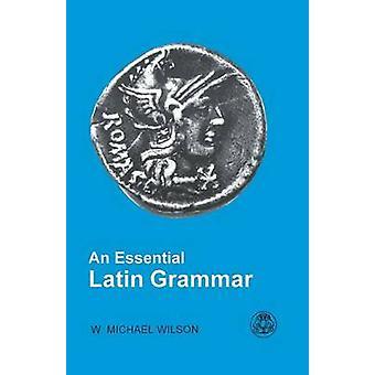 An Essential Latin Grammar by Wilson & W.