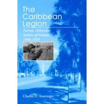 Les soldats de politiciens patriotes légion des Caraïbes de la Fortune 19461950 par Ameringer & Charles