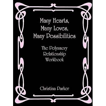Many Hearts Many Loves Many Possibilities The Polyamory Relationship Workbook by Parker & Christina