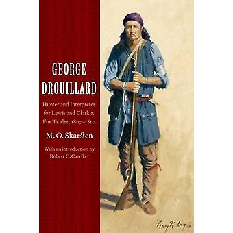 George Drouillard Hunter and Interpreter for Lewis and Clark and Fur Trader 18071810 by Skarsten & M. O.