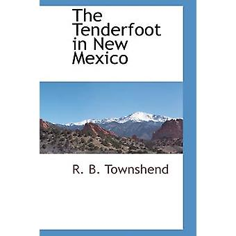 The Tenderfoot in New Mexico by Townshend & R. B.