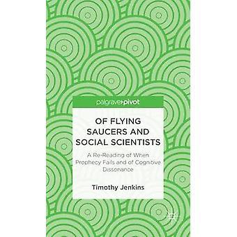 Av flygande tefat och samhällsvetare en omläsning av när profetian misslyckas och av kognitiv dissonans av Jenkins & Timothy