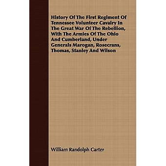 History of the First Regiment of Tennessee Volunteer Cavalry in the Great War of the Rebellion with the Armies of the Ohio and Cumberland Under Gene by Carter & William R.
