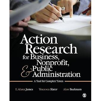 Action Research for Business Nonprofit and Public Administration by E. Alana JamesTracesea H. SlaterAlan J. Bucknam