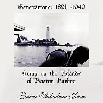Generationen 1891 1940 Leben auf den Inseln des Boston Harbor von Jones & Laura Thibodeau