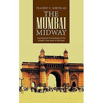 The Mumbai Midway A Portrayal  the Portraits of the Middle Class Area of Mumbai by Kirtikar & Pradeep C.