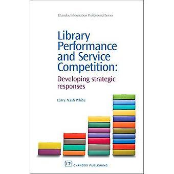 Bibliothèque Performance et la concurrence de Service développant des réponses stratégiques par White & Larry Nash