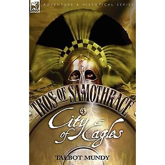 Tros of Samothrace 4 City of the Eagles by Mundy & Talbot