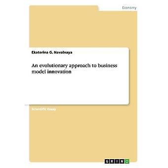 En evolusjonær tilnærming til forretningsmodell innovasjon av Navalnaya & Ekaterina G.