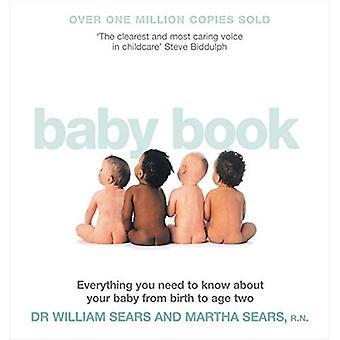 Das Baby-Buch: Alles, was Sie wissen über Ihr Baby von Geburt an Alter von zwei Jahren müssen