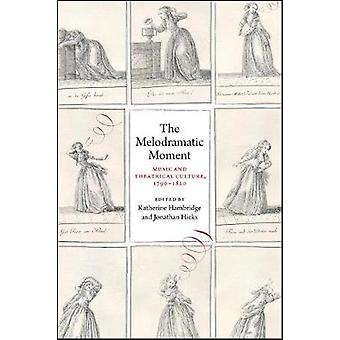 The Melodramatic Moment - Music and Theatrical Culture - 1790-1820 by