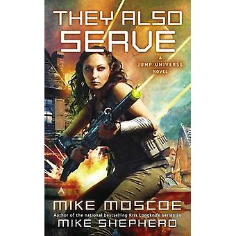 They Also Serve by Mike Moscoe - 9780441007950 Book