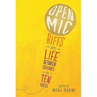 Open Mic - Riffs on Life Between Cultures in Ten Voices by Mitali Perk