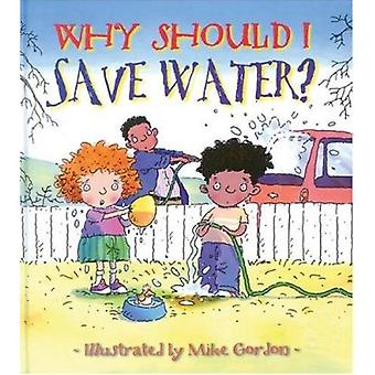 Why Should I Save Water? by Jen Green - 9780764131578 Book