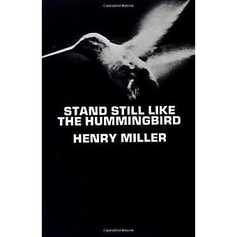 Stand Still Like the Hummingbird by Henry Miller - 9780811203227 Book