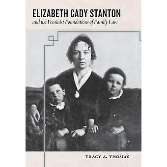 Elizabeth Cady Stanton and the Feminist Foundations of Family Law by