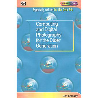 Computing and Digital Photography for the Older Generation by Jim Gat