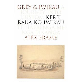 Grey and Iwikau - A Journey into Custom by Alex Frame - 9780864734310