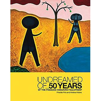 Undreamed of ... - 50 Years of the Frances Hodgkins Fellowship by Pris