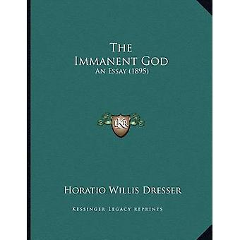 The Immanent God - An Essay (1895) by Horatio Willis Dresser - 9781167