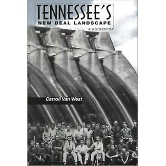 Tennessee's New Deal Landscape - Guidebook by Carroll Van West - 97815