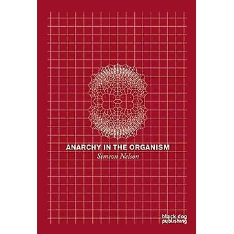 Anarchy in the Organism by Simeon Nelson - 9781908966285 Book
